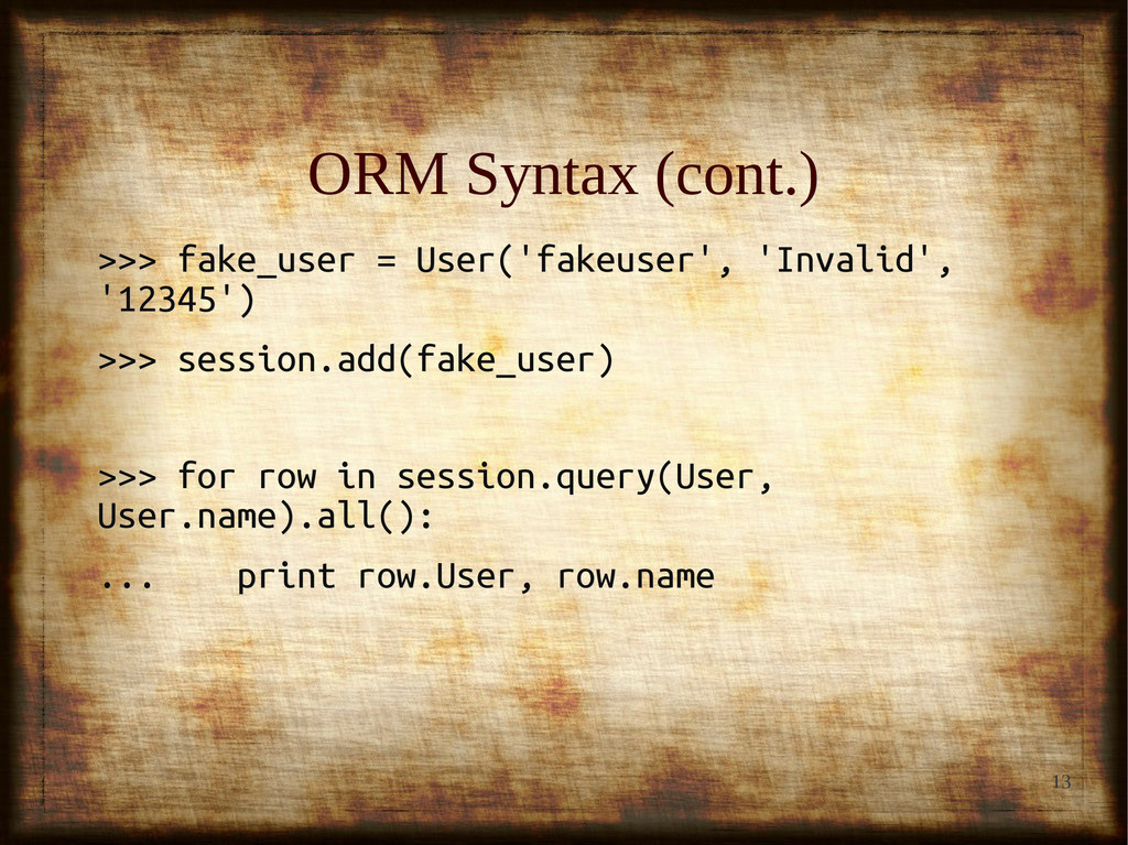 13 ORM Syntax (cont.) ORM Syntax (cont.) >>> fa...
