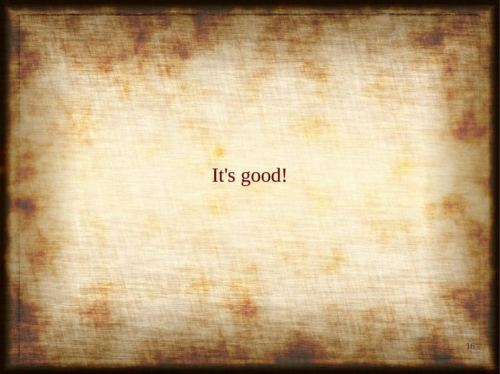 16 It's good! It's good!
