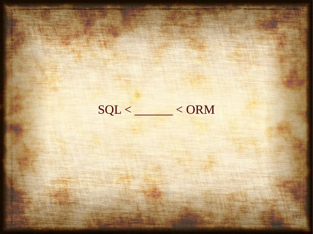 19 SQL < ______ < ORM SQL < ______ < ORM