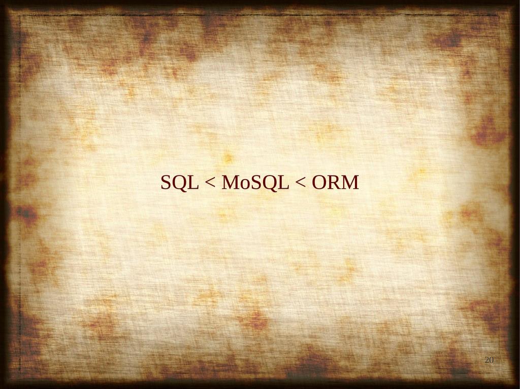 20 SQL < MoSQL < ORM SQL < MoSQL < ORM