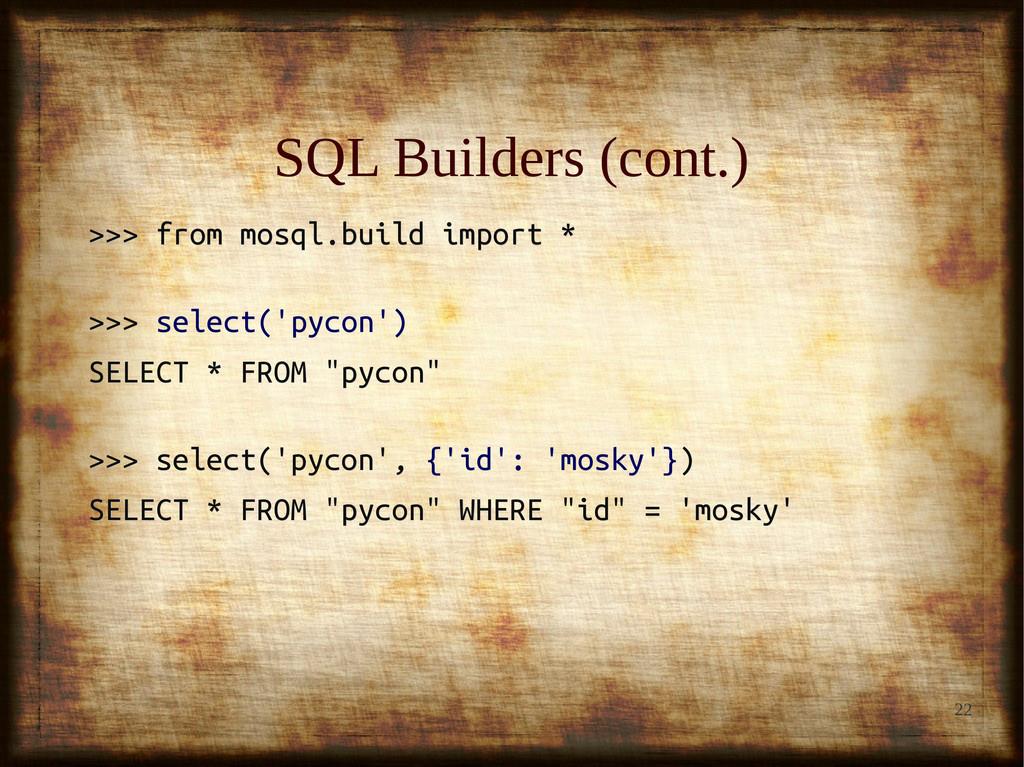 22 SQL Builders (cont.) SQL Builders (cont.) >>...