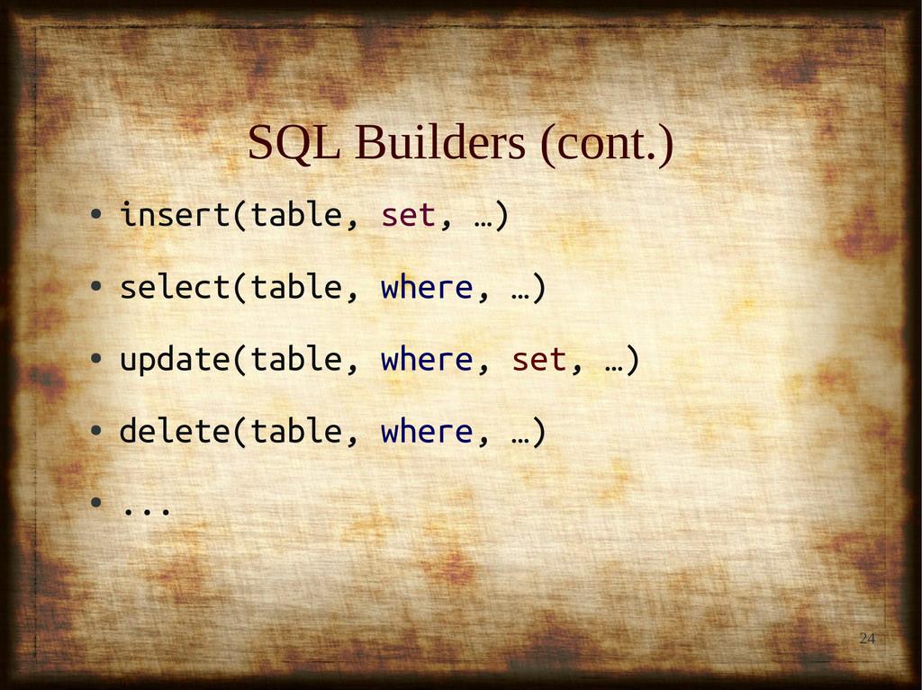 24 SQL Builders (cont.) SQL Builders (cont.) ● ...