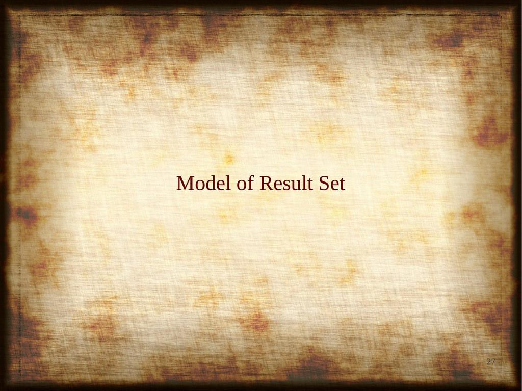 27 Model of Result Set Model of Result Set