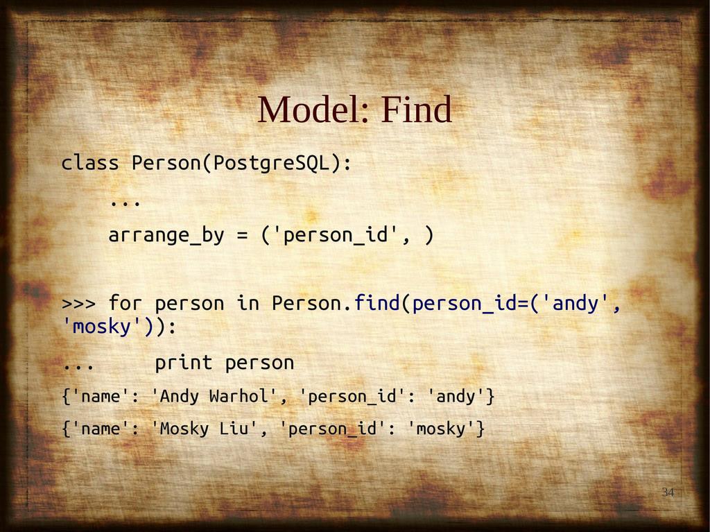 34 Model: Find Model: Find class Person(Postgre...