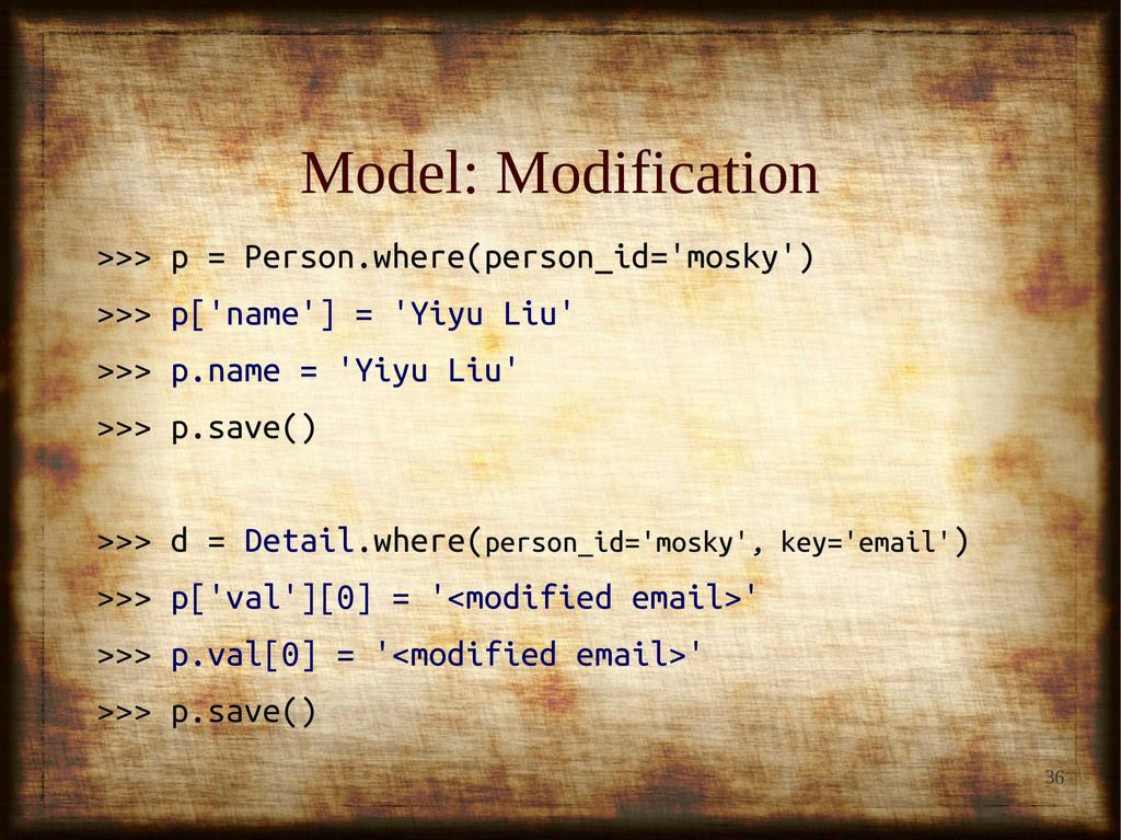 36 Model: Modification Model: Modification >>> ...