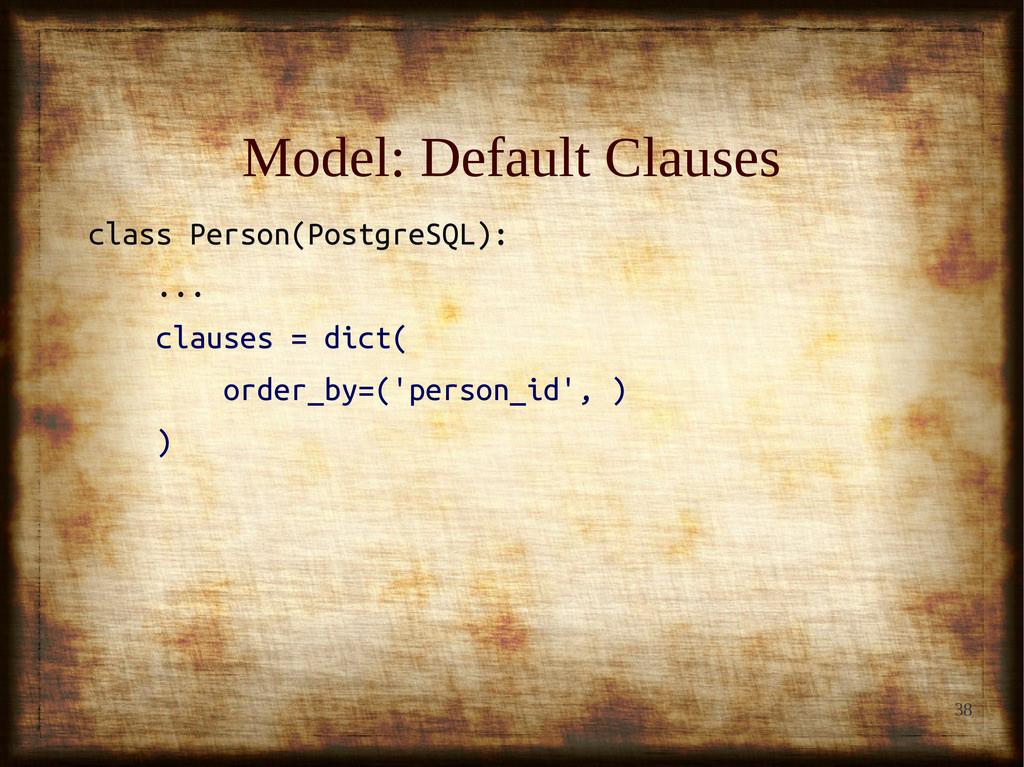 38 Model: Default Clauses Model: Default Clause...