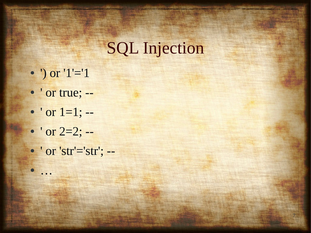 7 SQL Injection SQL Injection ● ') or '1'='1 ')...