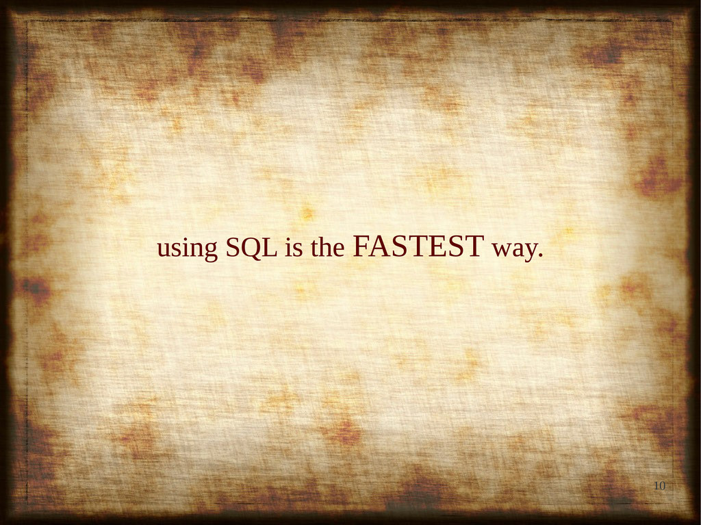 10 using SQL is the using SQL is the FASTEST FA...