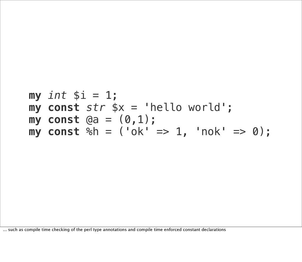 my int $i = 1; my const str $x = 'hello world';...