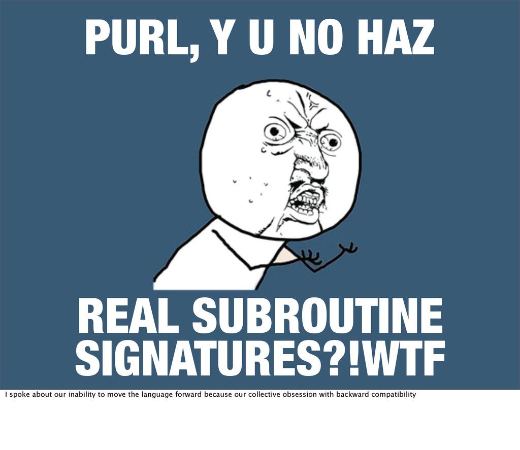 PURL, Y U NO HAZ REAL SUBROUTINE SIGNATURES?!WT...