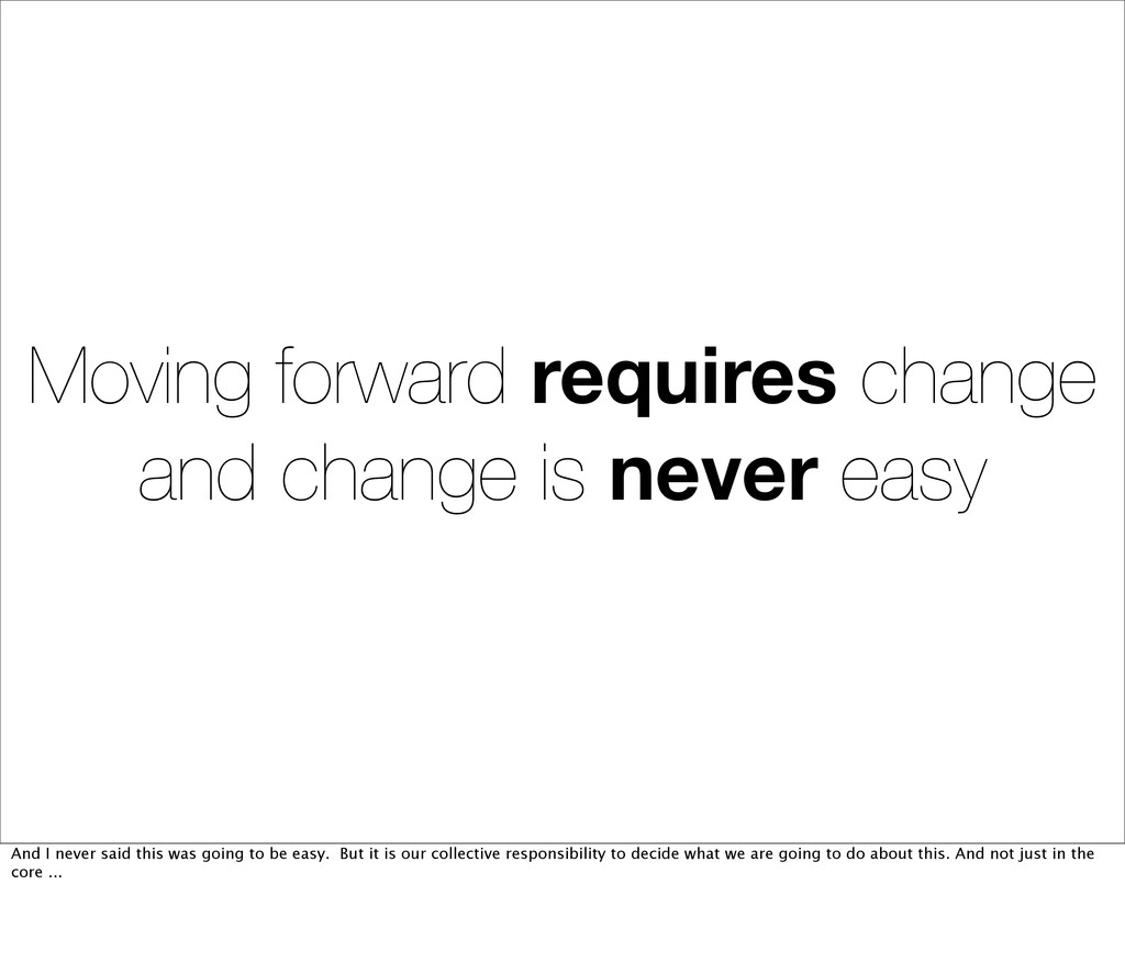 Moving forward requires change and change is ne...
