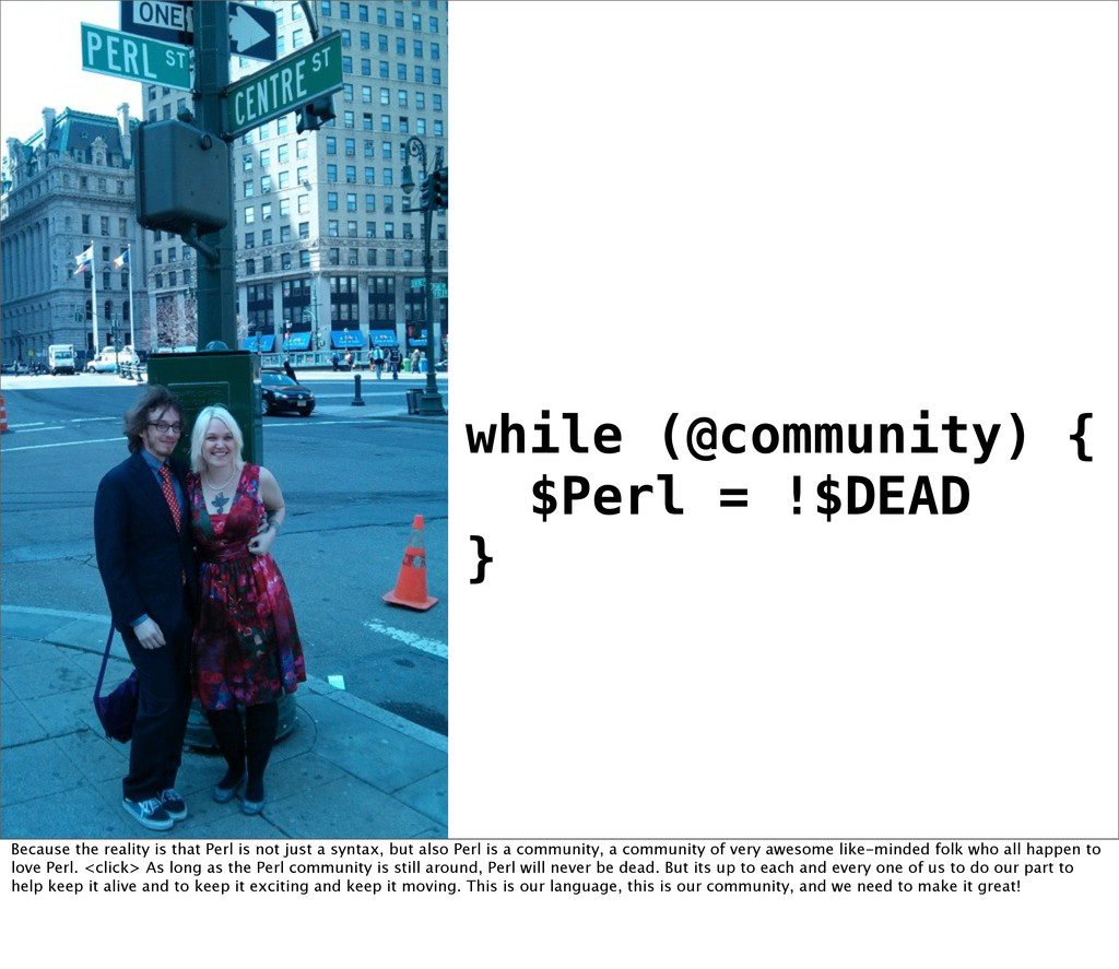 while (@community) { $Perl = !$DEAD } Because t...