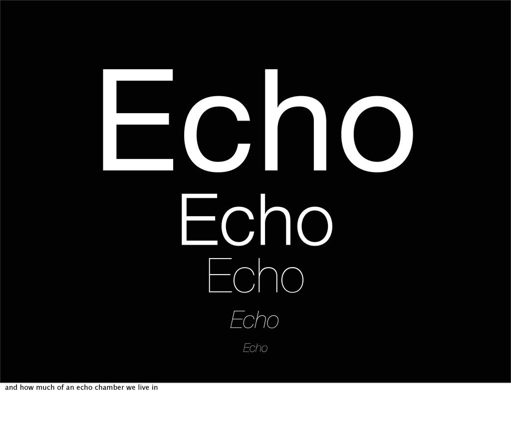 Echo Echo Echo Echo Echo and how much of an ech...