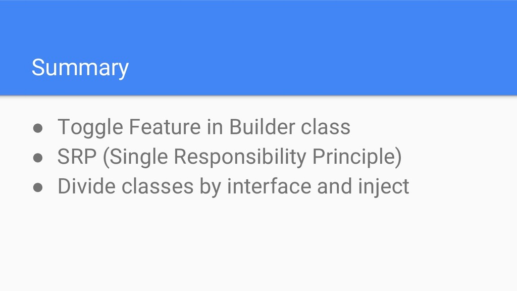 Summary ● Toggle Feature in Builder class ● SRP...