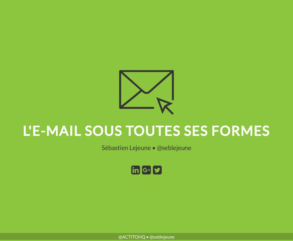 L'E-MAIL SOUS TOUTES SES FORMES • Sébastien Lej...
