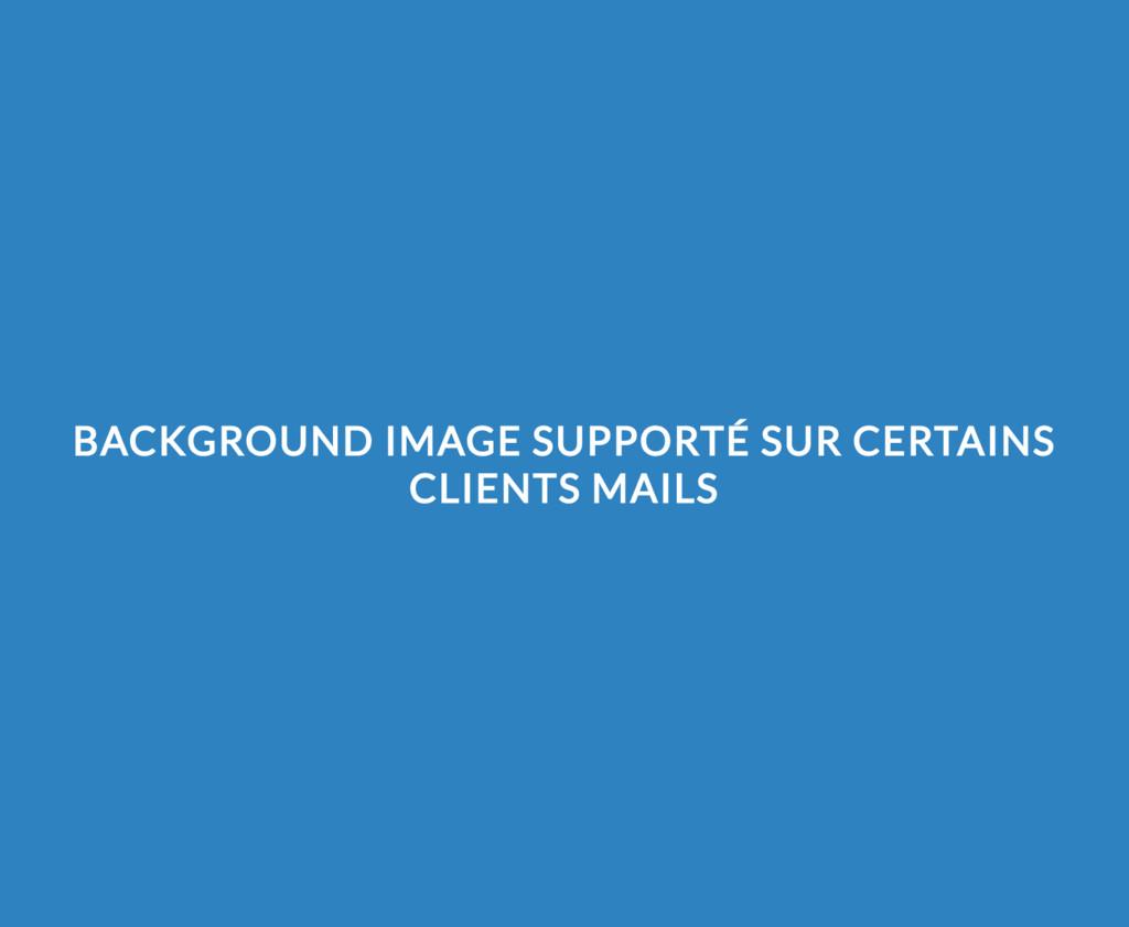 BACKGROUND IMAGE SUPPORTÉ SUR CERTAINS CLIENTS ...