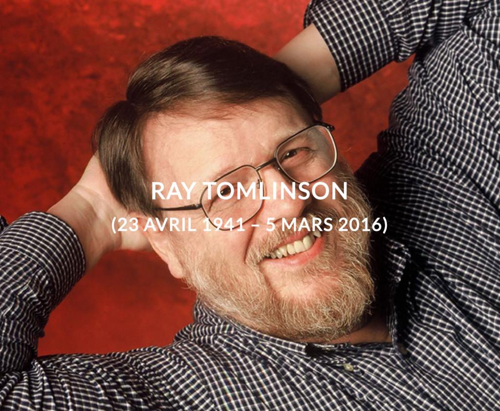 RAY TOMLINSON (23 AVRIL 1941 – 5 MARS 2016)