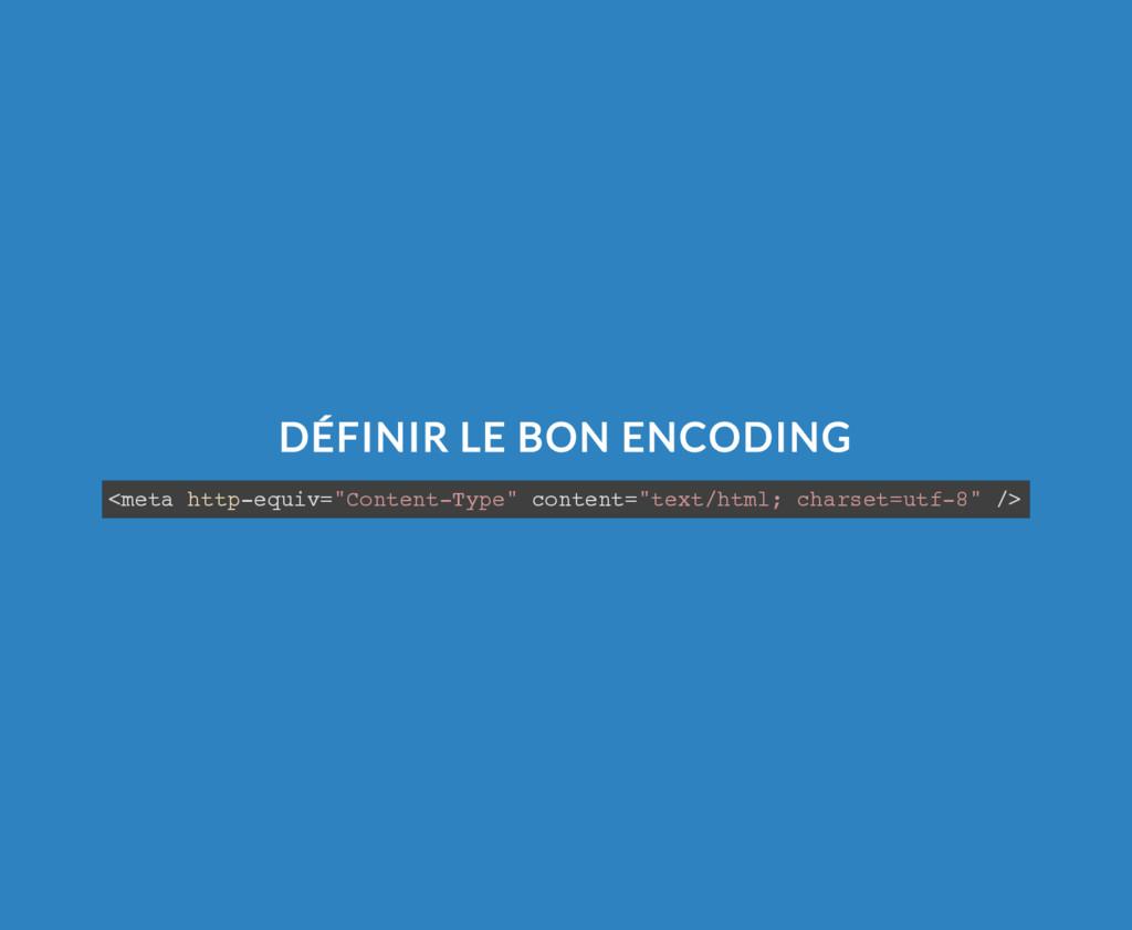 "DÉFINIR LE BON ENCODING <meta http-equiv=""Conte..."