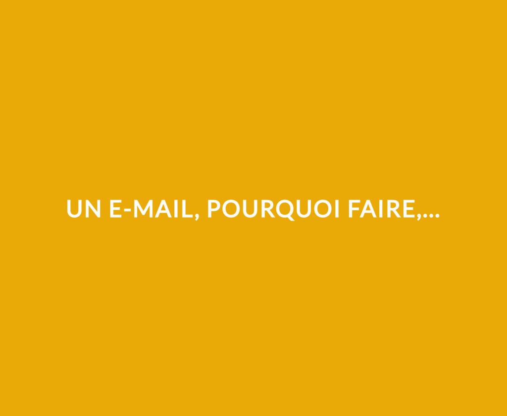 UN E-MAIL, POURQUOI FAIRE,...