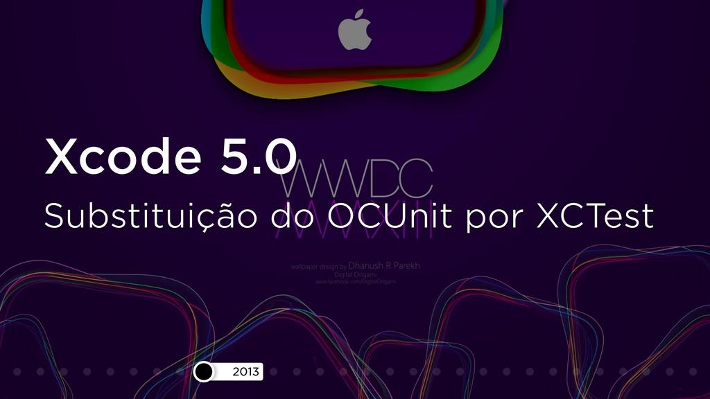 2013 Xcode 5.0 Substituição do OCUnit por XCTest
