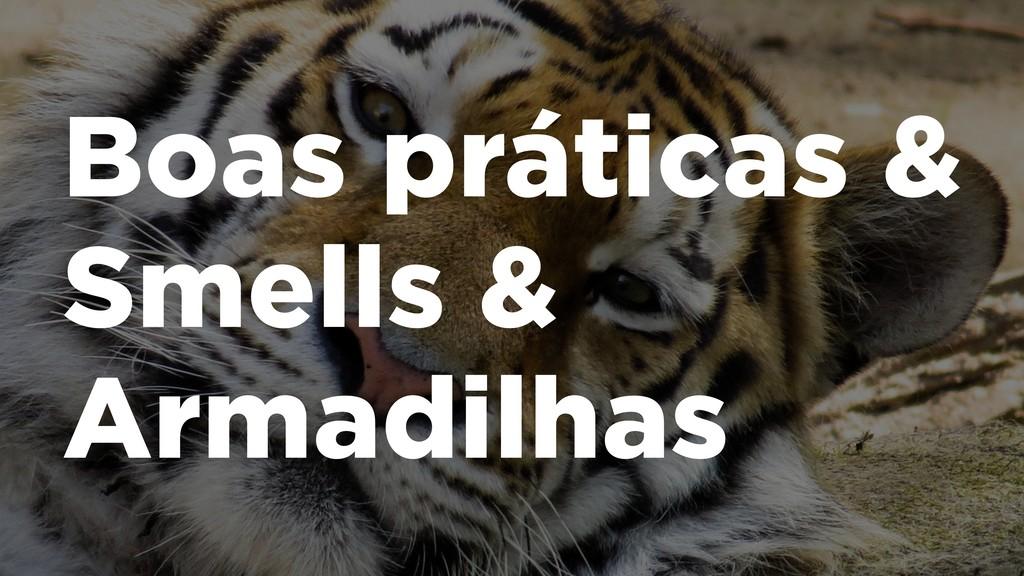 Boas práticas & Smells & Armadilhas