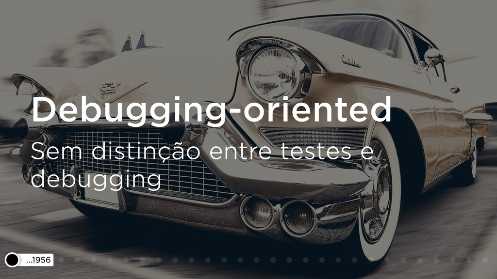 …1956 Debugging-oriented Sem distinção entre te...