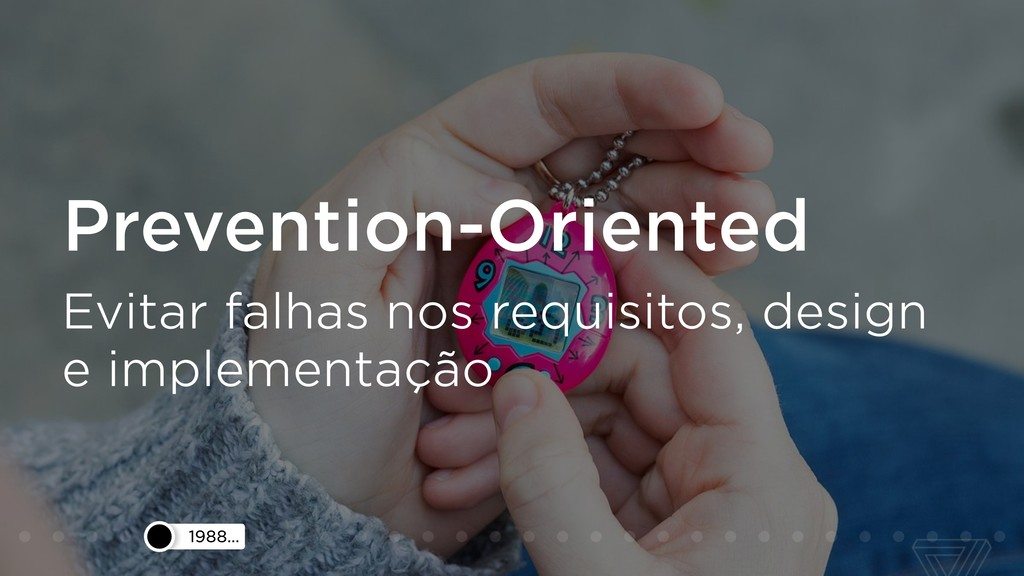 1988… Prevention-Oriented Evitar falhas nos req...
