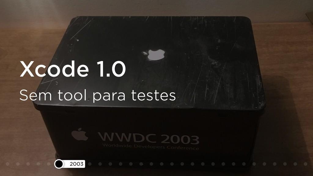 2003 Xcode 1.0 Sem tool para testes