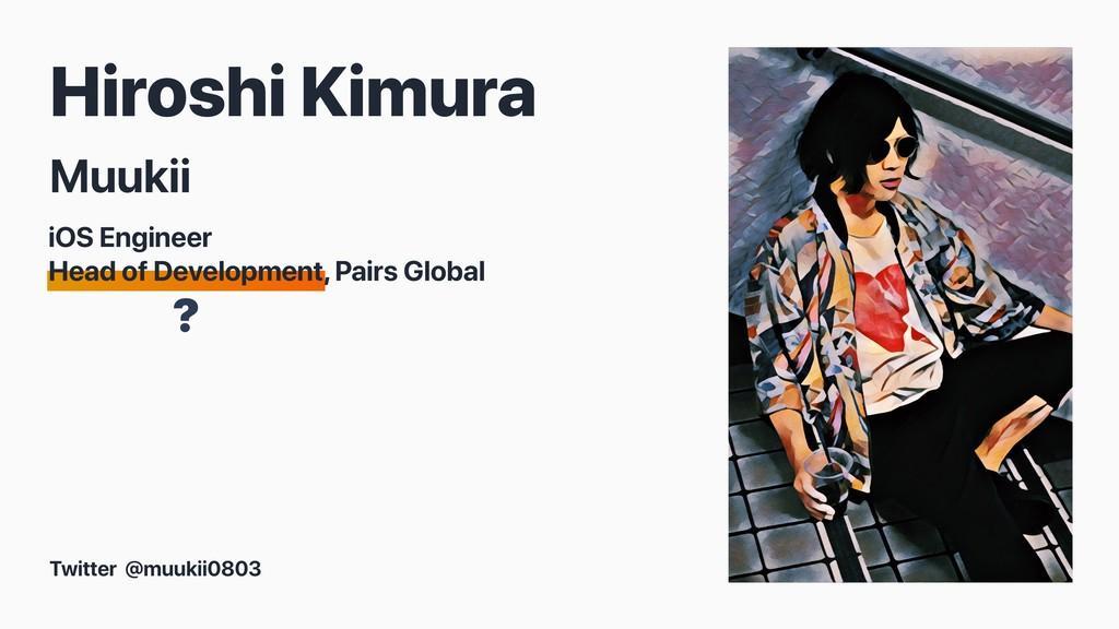 ? Hiroshi Kimura Muukii Twitter @muukii0803 iOS...