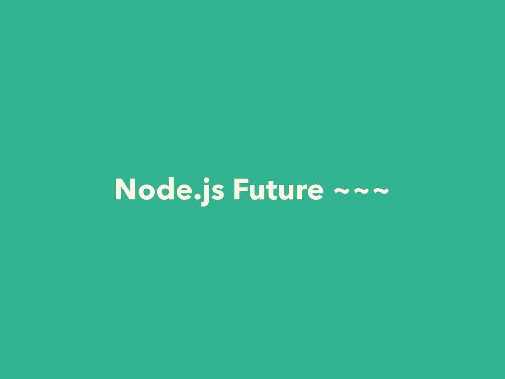 Node.js Future ~~~