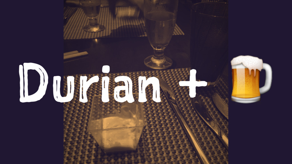 Durian + !
