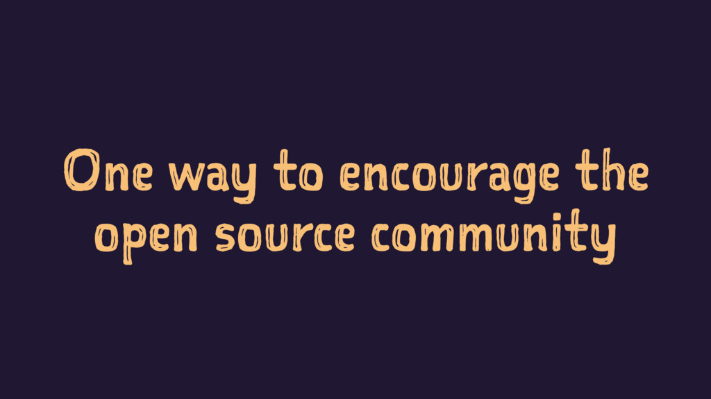 One way to encourage the open source community