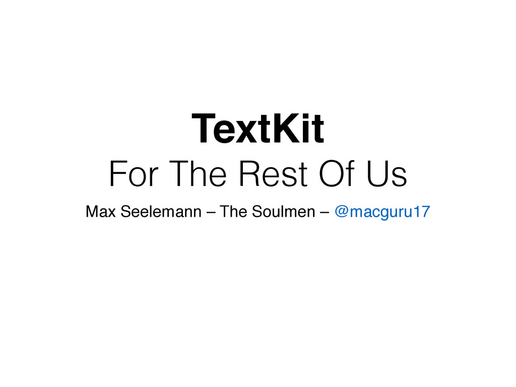 TextKit! For The Rest Of Us Max Seelemann – The...