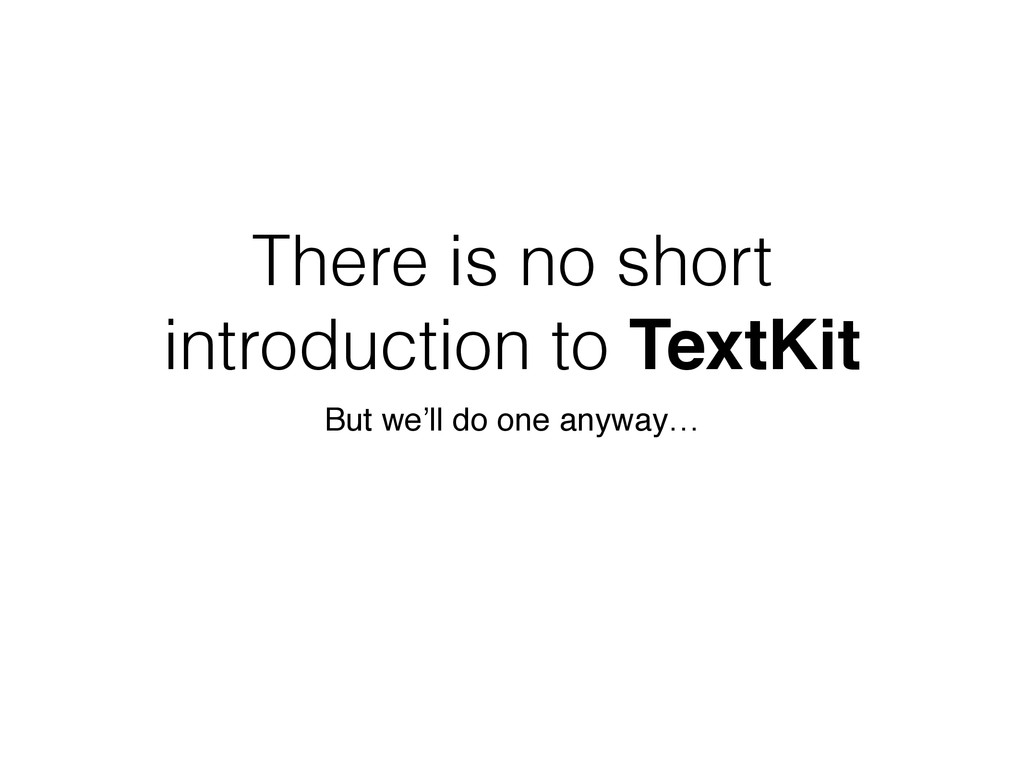 There is no short introduction to TextKit But w...