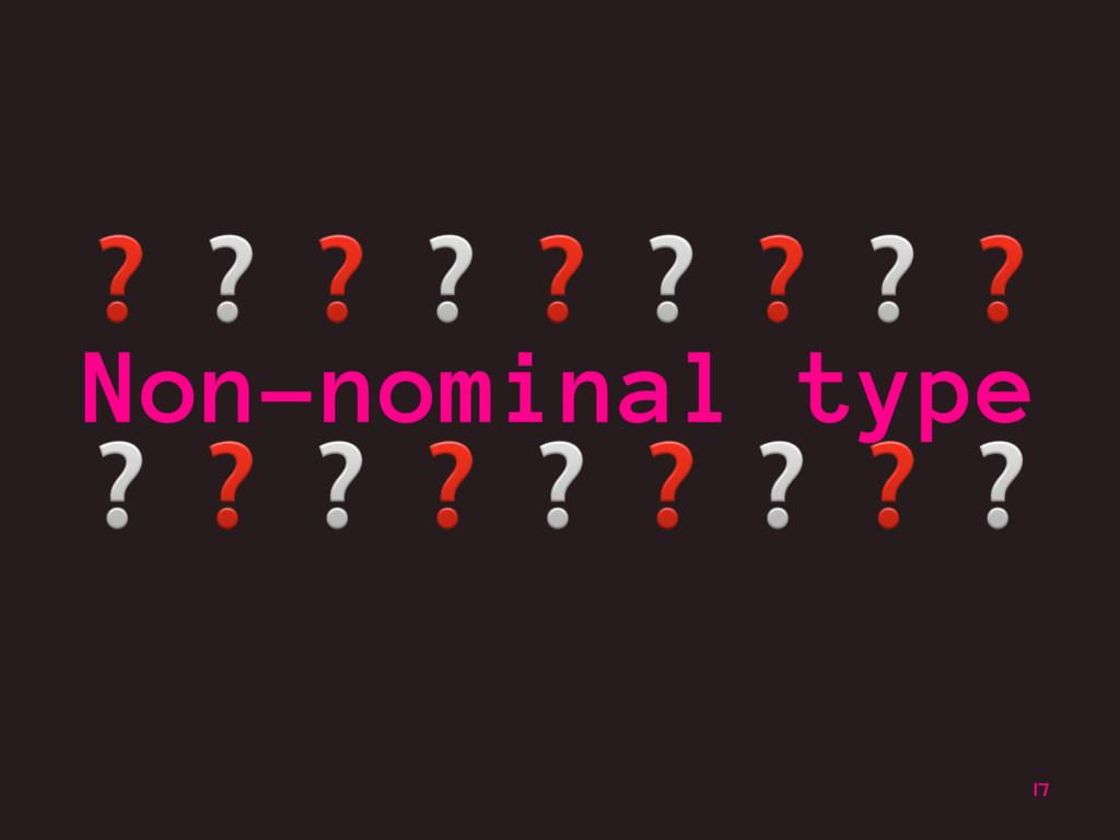 ❓❔❓❔❓❔❓❔❓ Non-nominal type ❔❓❔❓❔❓❔❓❔ 17