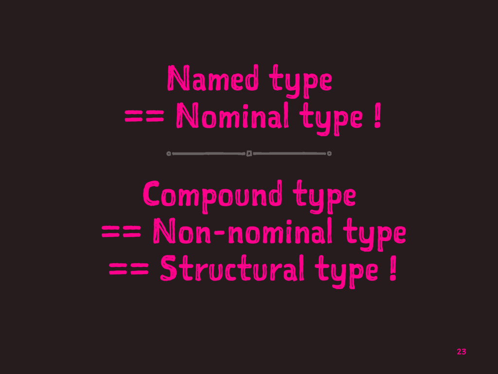 Named type == Nominal type ! Compound type == N...