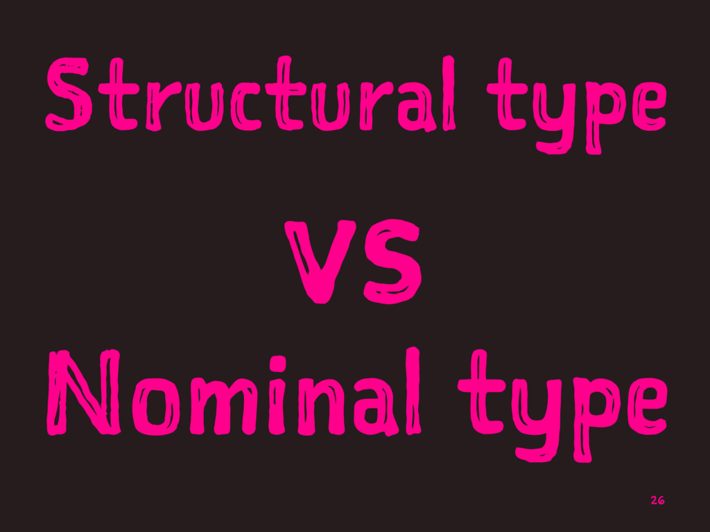 Structural type vs Nominal type 26