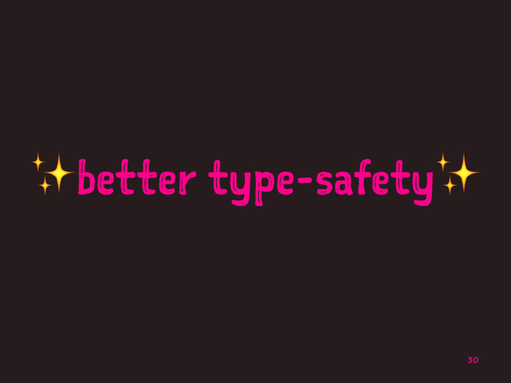 ✨better type-safety✨ 30