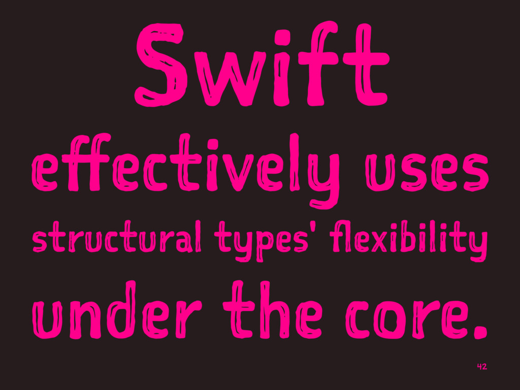 Swift effectively uses structural types' flexib...
