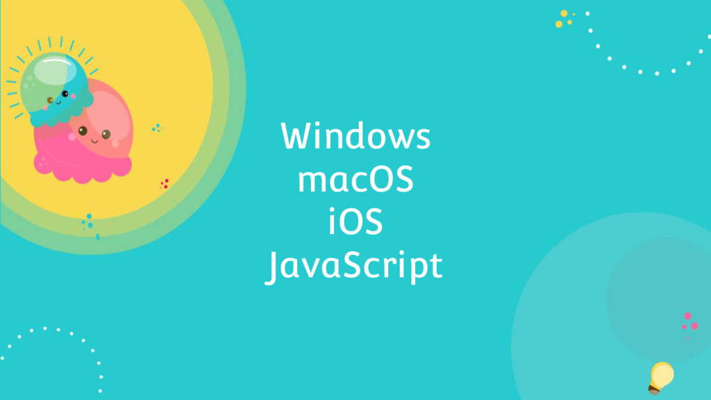 Windows macOS iOS JavaScript