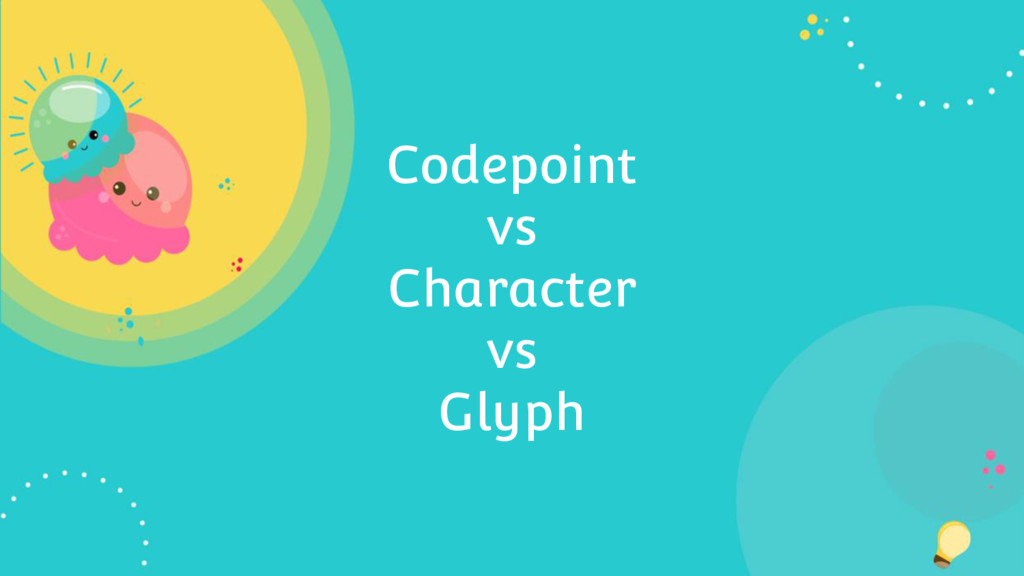 Codepoint vs Character vs Glyph