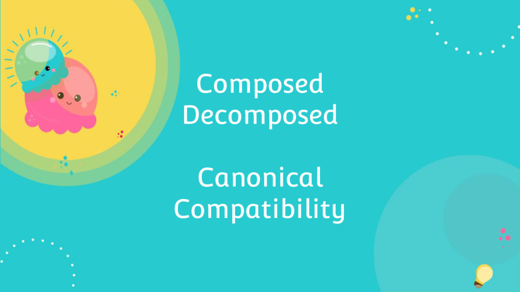 Composed Decomposed Canonical Compatibility