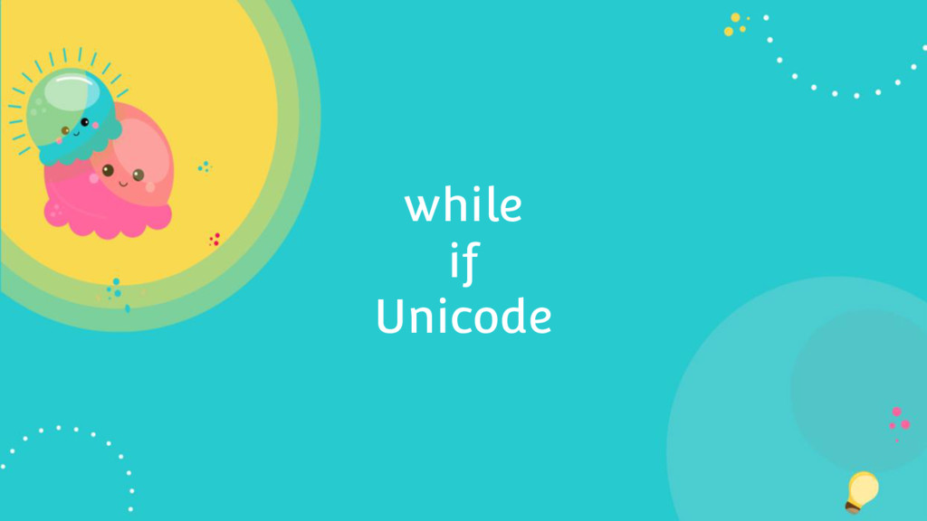 while if Unicode