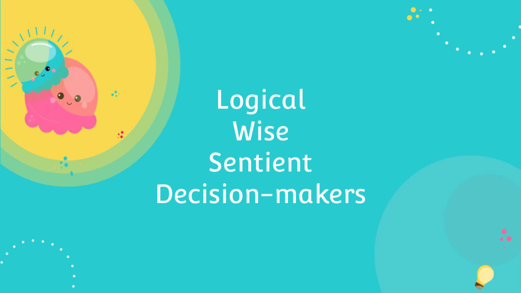 Logical Wise Sentient Decision-makers