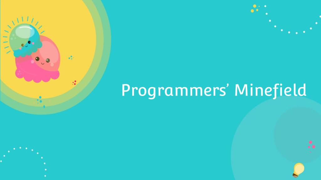 Programmers' Minefield