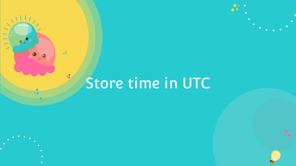 Store time in UTC