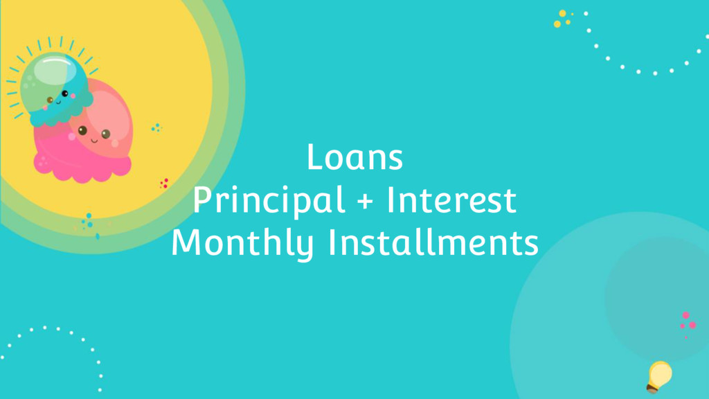 Loans Principal + Interest Monthly Installments