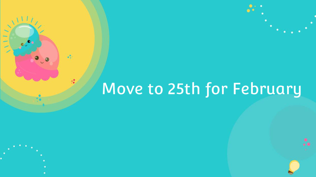 Move to 25th for February