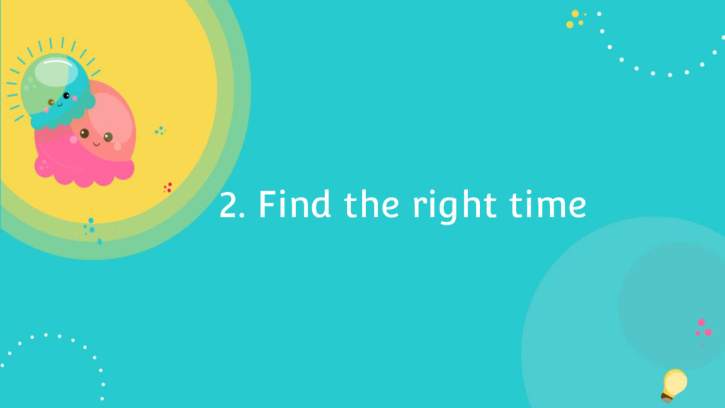 2. Find the right time