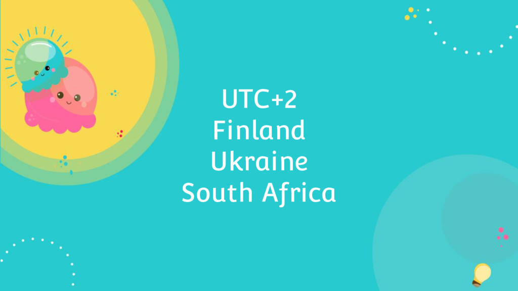 UTC+2 Finland Ukraine South Africa